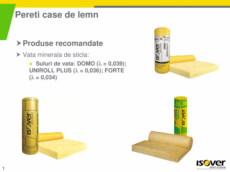 Pagina 1 - Solutie ISOVER pentru termoizolarea caselor de lemn ISOVER DOMO, UNIROLL PLUS, FORTE...