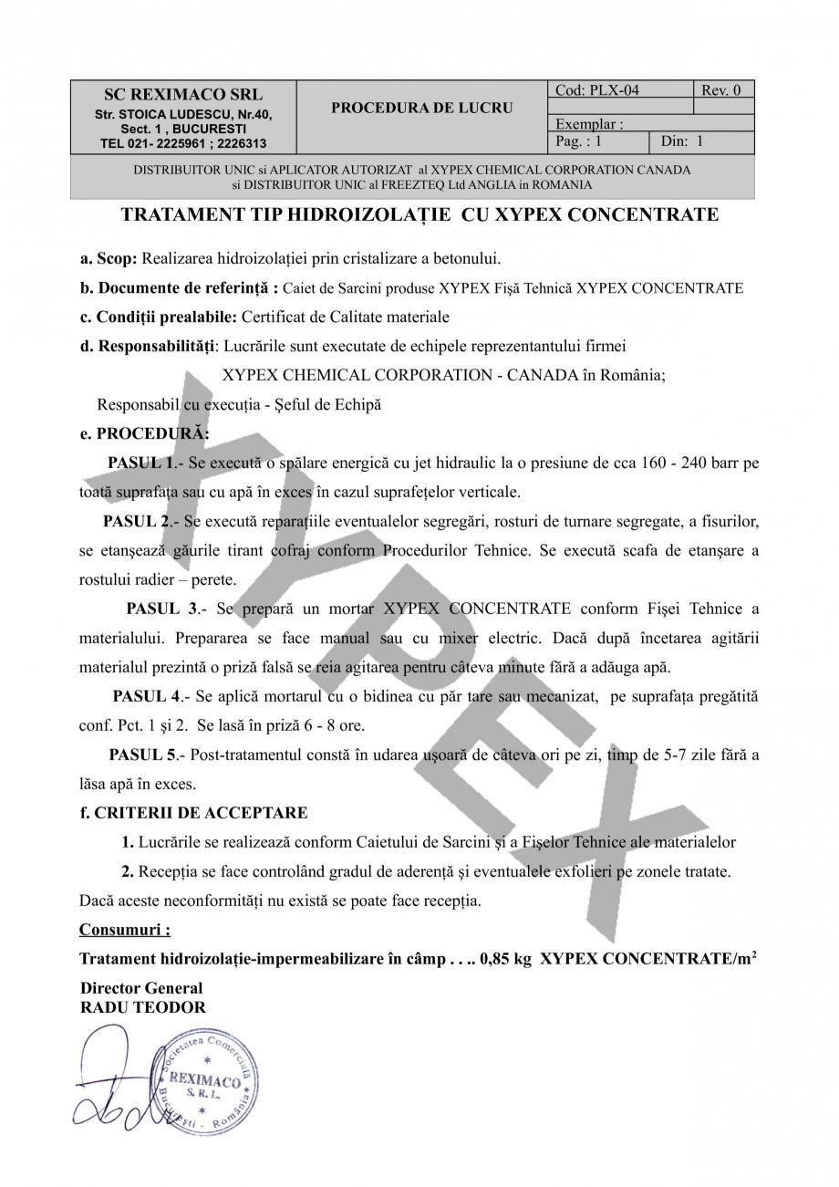 Instructiuni montaj, utilizare Tratament tip hidroizolatie prin cristalizare XYPEX CONCENTRATE XYPEX Tratamente pentru impermeabilizarea si protectia betonului prin cristalizare REXIMACO  SC REXIMACO SRL Str. STOICA LUDESCU, Nr.40, Sect. 1 , BUCURESTI TEL 021- 2225961 ; 2226313  Cod:... - Pagina 1