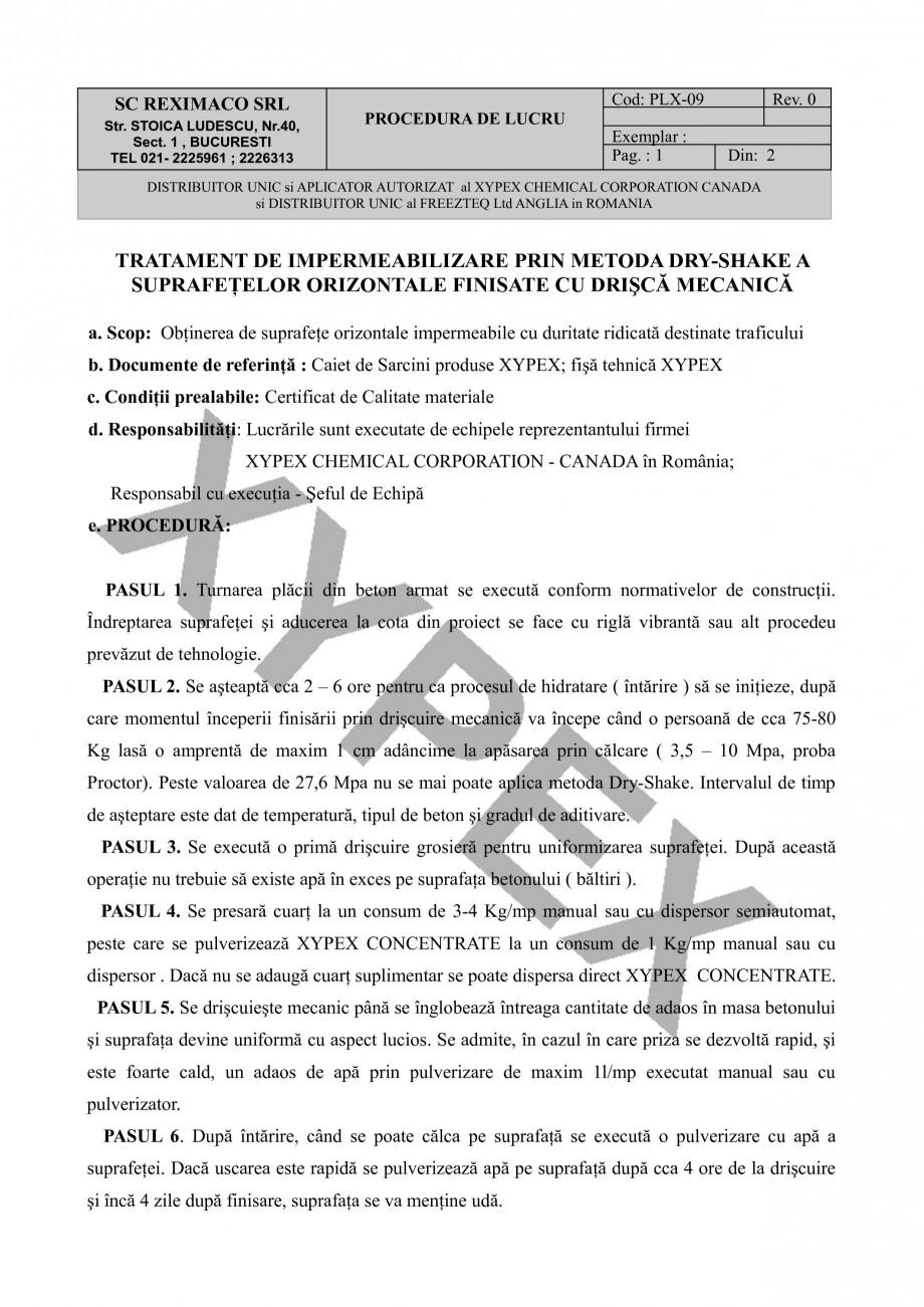 Instructiuni montaj, utilizare Tratament de impermeabilizare prin metoda DRY-SHAKE XYPEX Tratamente pentru impermeabilizarea si protectia betonului prin cristalizare REXIMACO  SC REXIMACO SRL Str. STOICA LUDESCU, Nr.40, Sect. 1 , BUCURESTI TEL 021- 2225961 ; 2226313  Cod:... - Pagina 1