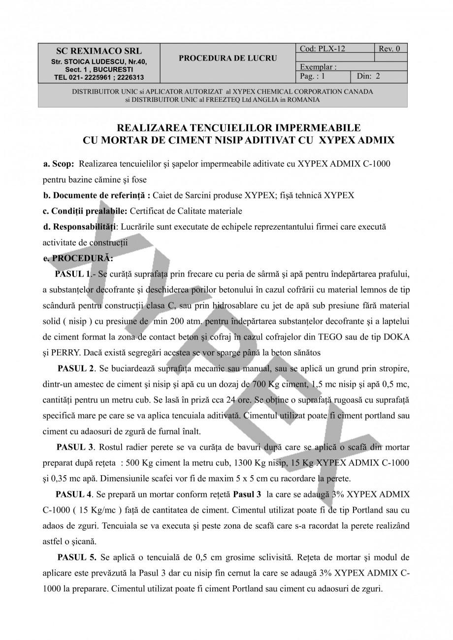 Instructiuni montaj, utilizare Realizarea tencuielilor impermeabile cu mortar de ciment nisip XYPEX ADMIX C-1000 XYPEX Tratamente pentru impermeabilizarea si protectia betonului prin cristalizare REXIMACO  SC REXIMACO SRL Str. STOICA LUDESCU, Nr.40, Sect. 1 , BUCURESTI TEL 021- 2225961 ; 2226313  Cod:... - Pagina 1