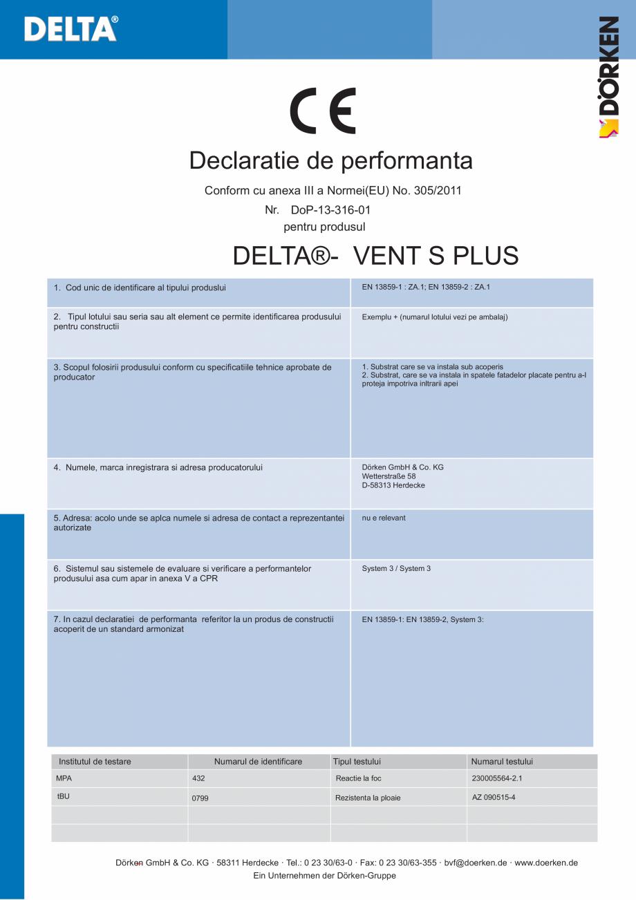 Certificare produs Declaratie de performanta VENT S PLUS DELTA Folii anticondens pentru toate sistemele de acoperisuri FINAL DISTRIBUTION Declaratie de performanta Conform cu anexa III a Normei(EU) No. 305/2011 Nr. DoP-13-316-01 pentru... - Pagina 1