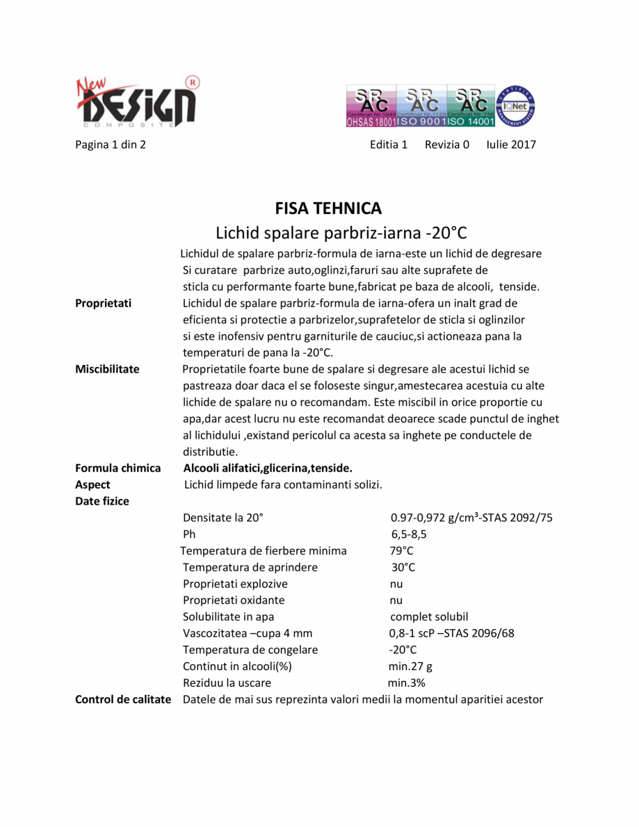 Fisa tehnica Fisa tehnica Lichid parbriz -20 grade NEW DESIGN COMPOSITE Lichid de parbriz anti-inghet NEW DESIGN COMPOSITE Pagina 1 din 2  Editia 1  Revizia 0  Iulie 2017  FISA TEHNICA Lichid spalare parbriz-iarna -20°C ... - Pagina 1