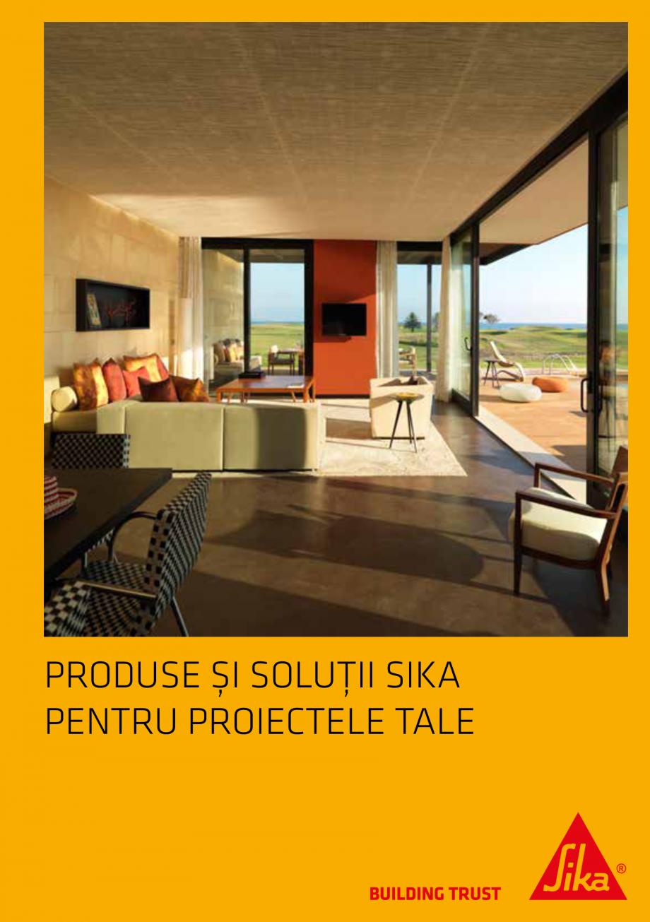 Pagina 1 - Produse si solutii Sika pentru proiectele tale  Catalog, brosura Romana PRODUSE ȘI...