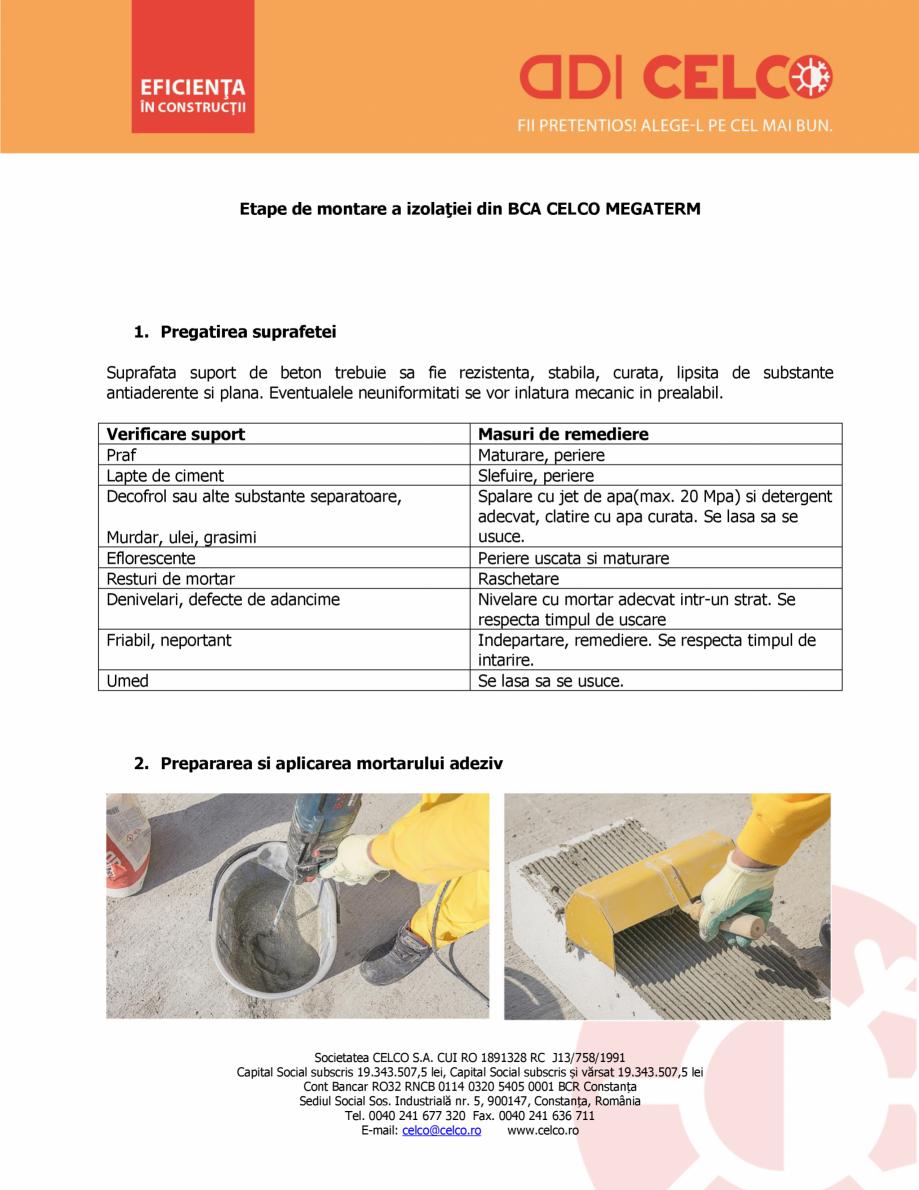 Instructiuni montaj, utilizare Etapele de montare ale izolatiei din BCA CELCO MEGATERM MEGATERM CELCO BCA - beton celular autoclavizat  CELCO Etape de montare a izolaţiei din BCA CELCO MEGATERM  1. Pregatirea suprafetei Suprafata suport de... - Pagina 1