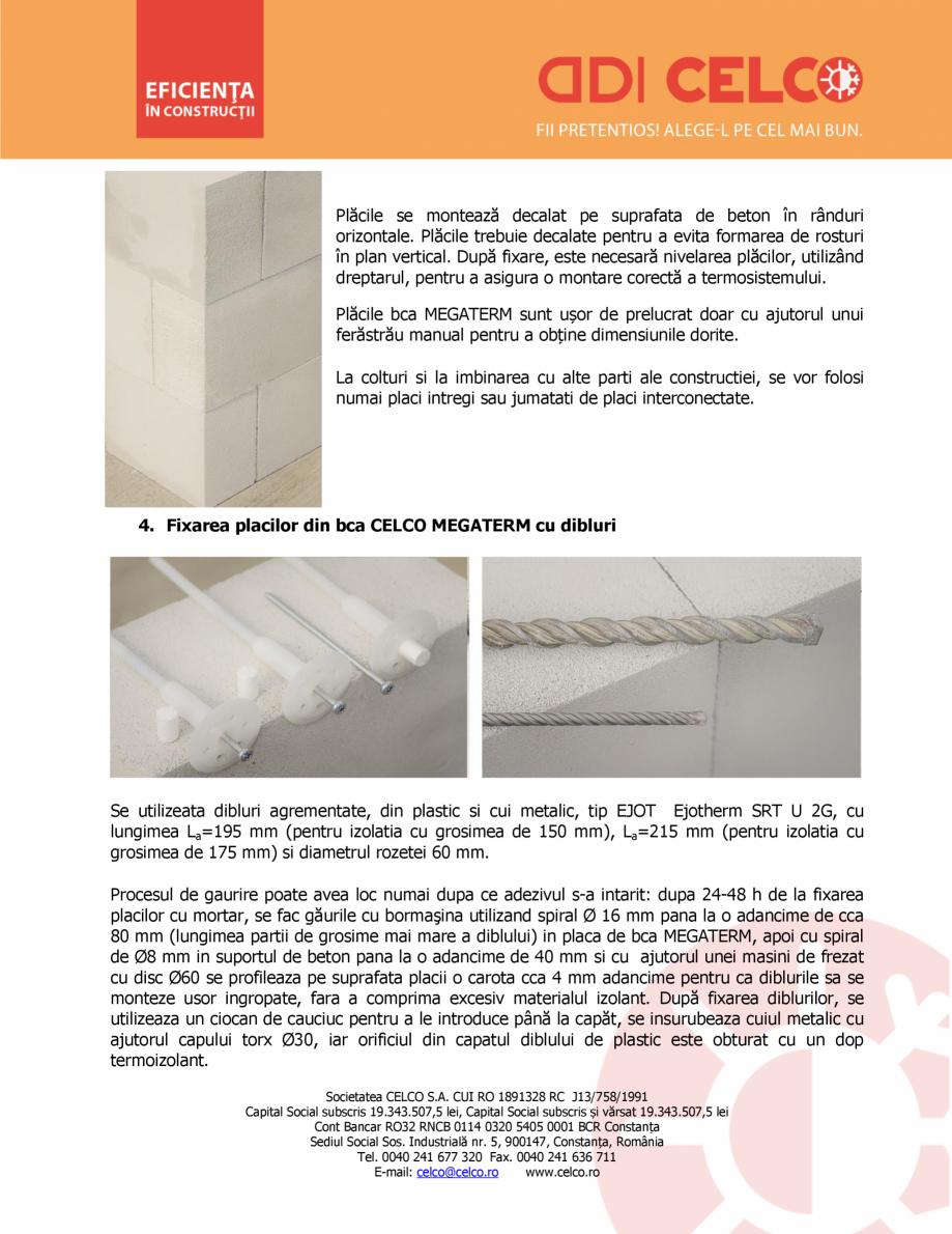 Instructiuni montaj, utilizare Etapele de montare ale izolatiei din BCA CELCO MEGATERM MEGATERM CELCO BCA - beton celular autoclavizat  CELCO ctiei, acestea avand rol de suport (vezi grafice Anexa). Varianta 1 (vezi detaliu 1): a) placa iese ... - Pagina 3
