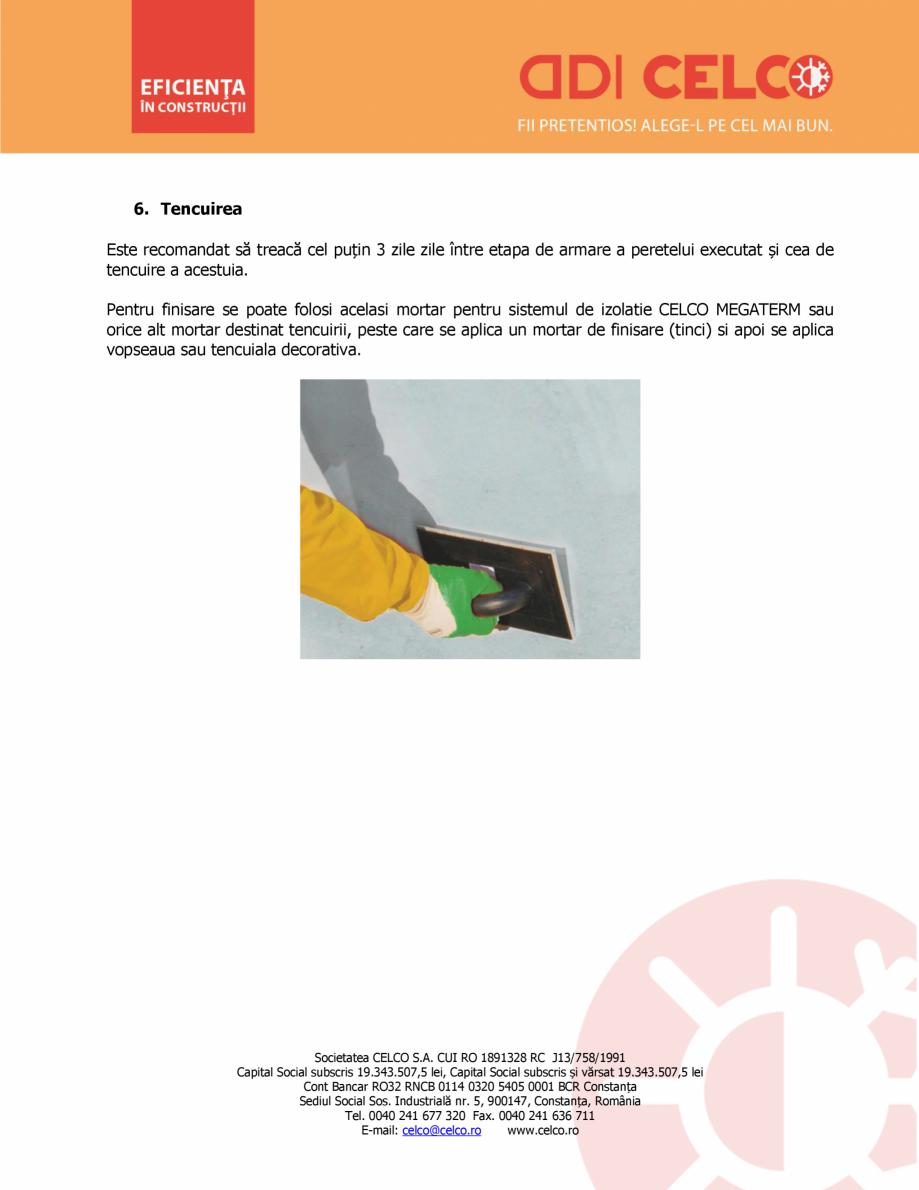 Instructiuni montaj, utilizare Etapele de montare ale izolatiei din BCA CELCO MEGATERM MEGATERM CELCO BCA - beton celular autoclavizat  CELCO rim strat de mortar adeziv pe suprafaţa peretelui cu o gletiera din material inoxidabil cu dinti... - Pagina 7