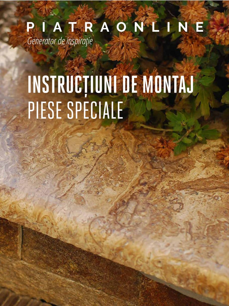 Pagina 1 - Instructiuni de montaj piese speciale PIATRAONLINE Instructiuni montaj, utilizare Romana ...
