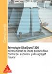 Tehnologie SikaGrout-300 pentru mortar de inalta precizie SIKA - SikaGrout®-311, SikaGrout®-314, SikaGrout®-318