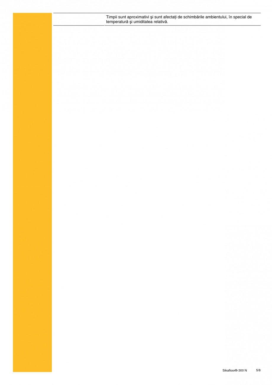 Fisa tehnica Rasina poliuretanica bicomponenta, elastica Sikafloor®-300 N SIKA Pardoseli turnate, acoperite prin roluire SIKA Romania 0 N  2/8  Sikafloor®-300 N fără umplutură Sikafloor -300 N cu umplutură de nisip cuarŃos 10 -... - Pagina 5