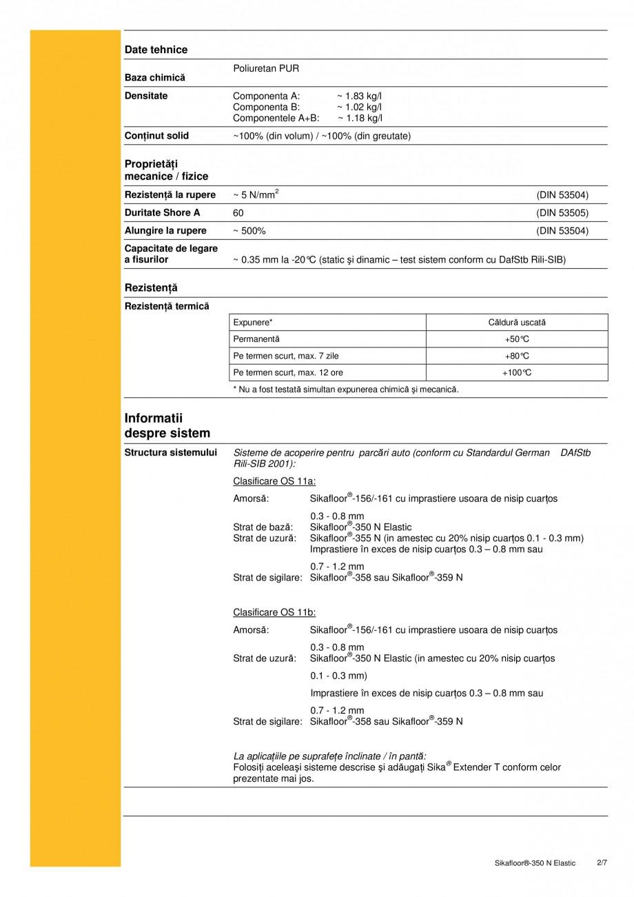 Fisa tehnica Rasina poliuretanica cu grad ridicat de elasticitate Sikafloor®-350 N Elastic SIKA Pardoseli turnate, acoperite prin roluire SIKA Romania , Februarie 2007. Este în conformitate cu Standardul German DafStb Rili-SIB 2001 OS 11b, Raport-Nr.... - Pagina 2