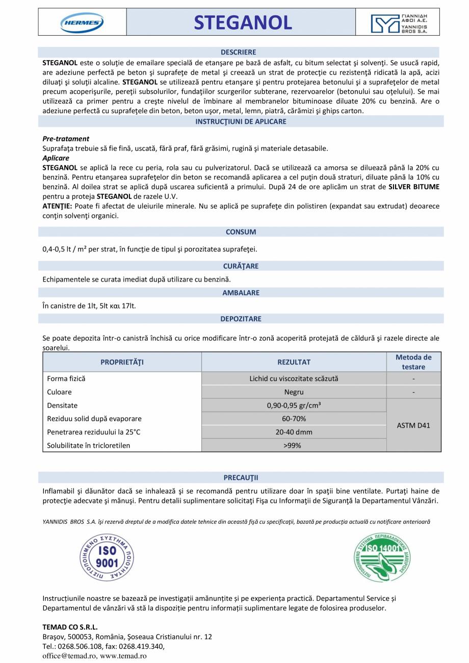 Fisa tehnica Lac asfaltic pe bază de bitum Steganol VITEX Solutii pentru repararea acoperisurilor TEMAD Co STEGANOL DESCRIERE STEGANOL este o soluţie de emailare specială de etanşare pe bază de asfalt,... - Pagina 1