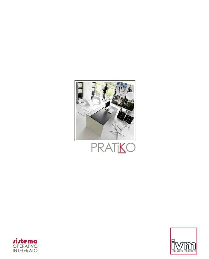 Pagina 1 - Mobilier pentru birouri IVM Colectia PRATIKO Catalog, brosura Engleza, Italiana PRATiKO  ...