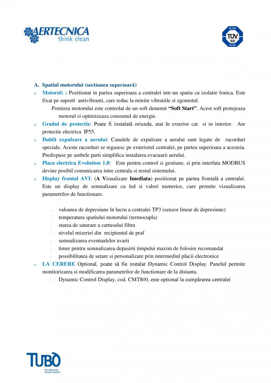 Pagina 2 - Aspirator central TUBO TP3 Fisa tehnica Romana uri se regasesc pe exteriorul centralei,...