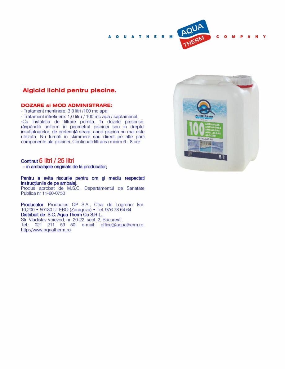 Fisa tehnica  Algicid lichid pentru piscine ALGICID 100 LICHID QUIMICAMP Substante pentru tratarea apei din piscine AQUA THERM CO Algicid lichid pentru piscine. DOZARE si MOD ADMINISTRARE: - Tratament mentinere: 3,0 litri /100 mc ... - Pagina 1