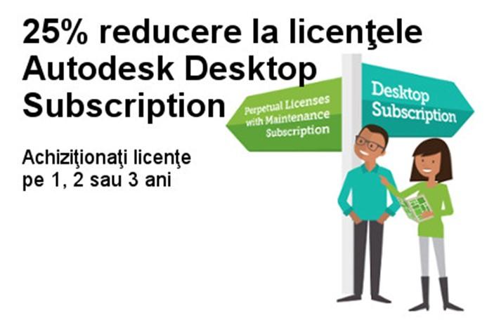 25% reducere la licentele Autodesk Desktop Subscription - 25% reducere la licentele Autodesk Desktop Subscription