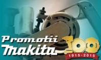 Promotii Makita 100 Ani Promotii la sculele Makita pentru aniversarea celor 100 de ani de activitate