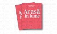 """""""Acasă în lume"""" o carte de Vintilă Mihăilescu şi Ioana Tudora """"Acasa in lume marcheaza atat"""