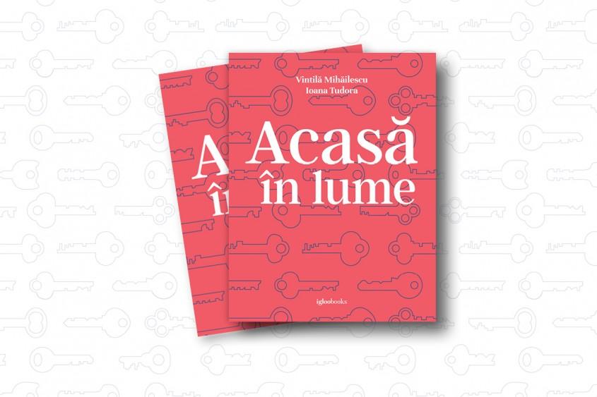 """""""Acasă în lume"""", o carte de Vintilă Mihăilescu şi Ioana Tudora"""