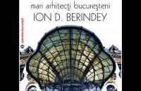 """Lansarea volumului """"Mari arhitecti bucuresteni. Ion D. Berindey"""" - autor arh. Sidonia Teodorescu"""