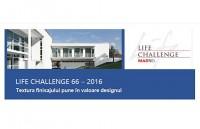 LIFE CHALLENGE 66 - 2016 - Textura finisajului pune in valoare designul