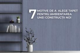 7 motive să alegi tapet pentru ambientarea unei construcții noi