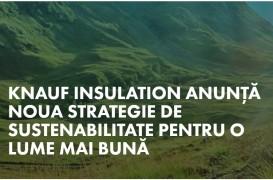 Knauf Insulation anunţă noua strategie de sustenabilitate - Pentru o lume mai bună