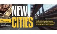 Conferinta NEW CITIES - speakeri din 7 tari ale lumii la Bucuresti In premiera in Romania