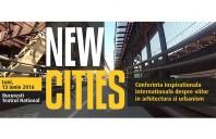 Conferinta NEW CITIES - speakeri din 7 tari ale lumii, la Bucuresti
