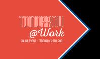 """Pe 25 februarie 2021 aflăm cum va arăta viitorul forței de muncă la """"Tomorrow@Work"""" În acest"""