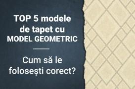 TOP 5 modele de tapet cu model geometric. Cum să le folosești corect?