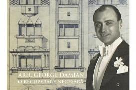 """Expozitie """"Arhitectul George Damian, o recuperare necesara"""": 1-6 noiembrie 2016, la Muzeul Municipiului Bucuresti"""