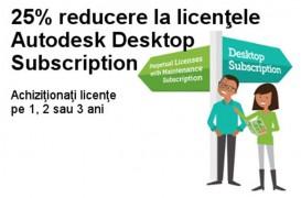 25% reducere la licentele Autodesk Desktop Subscription