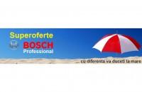 Superoferte Bosch Professional - cu diferenta va duceti la mare