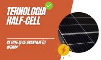 Tot ce trebuie să știi despre noua tehnologie cu celule solare <i>Half-Cell< i> Modulele solare cu