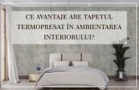 Ce avantaje are tapetul termopresat în ambientarea interiorului?