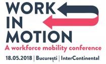 WORK IN MOTION. A workforce mobility conference: mobilitatea angajaților, un element cheie în strategiile companiilor
