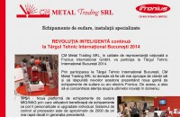 REVOLUTIA INTELIGENTA continua la TIB 2014 - CM METAL Trading CM Metal Trading SRL, in calitate de reprezentanta nationala a Fronius International GmbH, va participa la Targul Tehnic International Bucuresti 2014