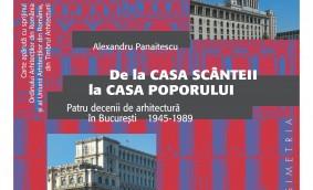 """Lansarea volumului """"De la Casa Scinteii la Casa Poporului. Patru decenii de arhitectura in Bucuresti 1945 - 1989"""" - autor arh. Alexandru Panaitescu"""