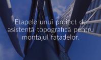 Etapele unui proiect de asistenta topografica pentru montajul fatadelor